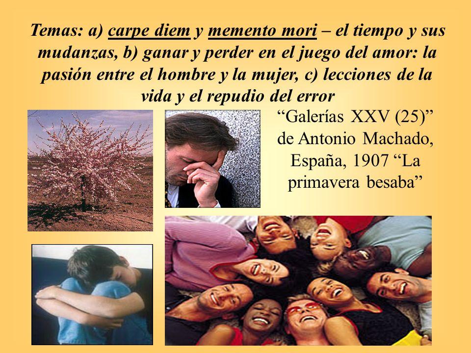 Galerías XXV (25) de Antonio Machado, España, 1907 La primavera besaba Temas: a) carpe diem y memento mori – el tiempo y sus mudanzas, b) ganar y perd