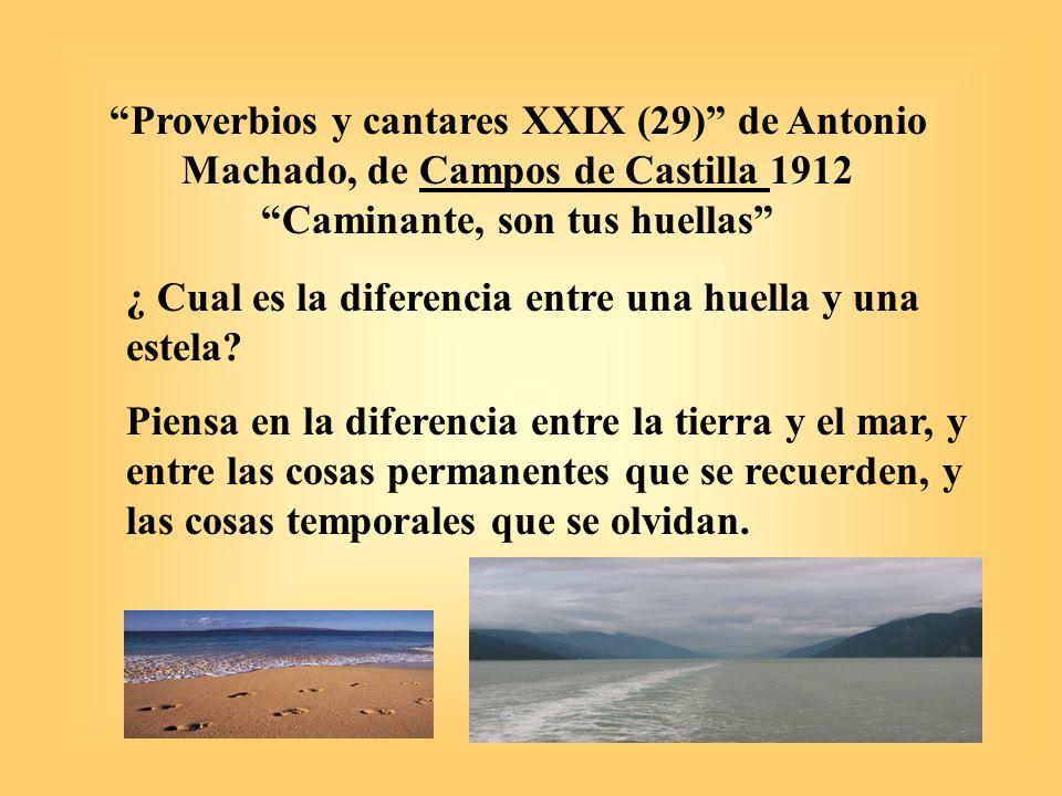 Proverbios y cantares XXIX (29) de Antonio Machado, de Campos de Castilla 1912 Caminante, son tus huellas ¿ Cual es la diferencia entre una huella y u