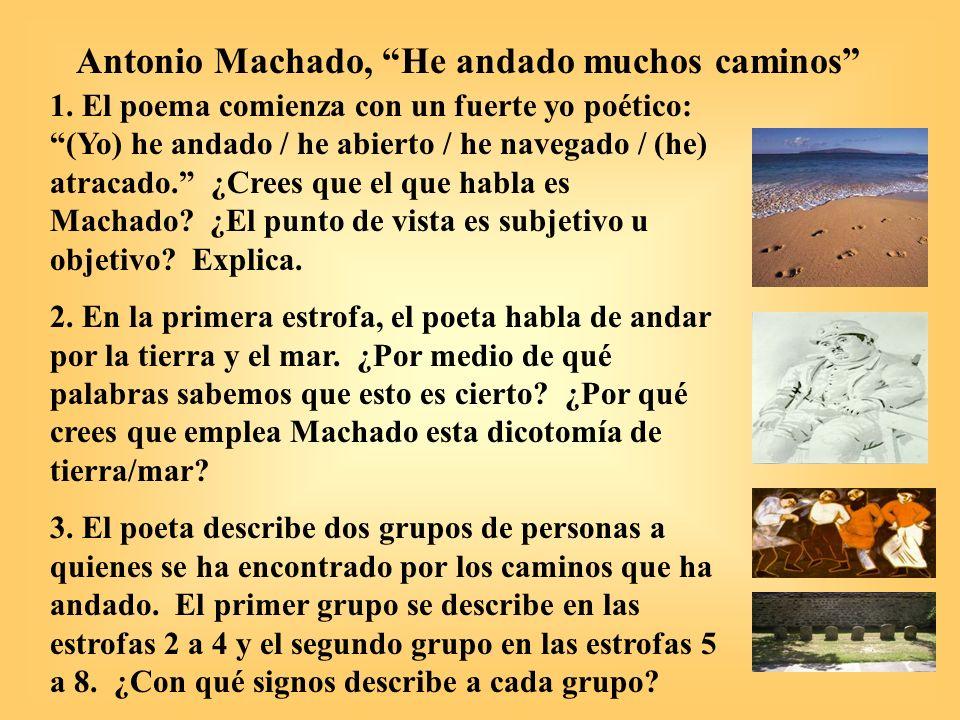 Antonio Machado, He andado muchos caminos 1. El poema comienza con un fuerte yo poético: (Yo) he andado / he abierto / he navegado / (he) atracado. ¿C