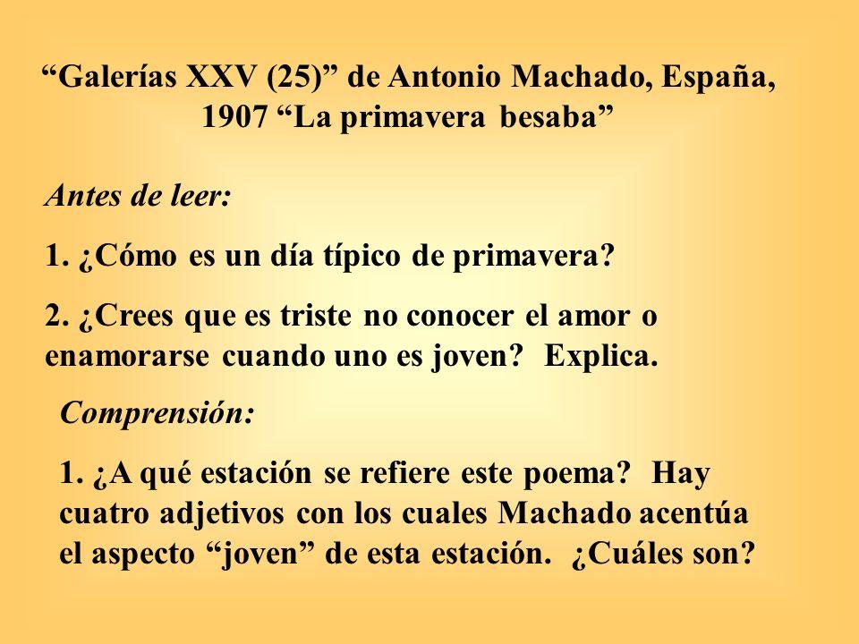 Galerías XXV (25) de Antonio Machado, España, 1907 La primavera besaba Antes de leer: 1. ¿Cómo es un día típico de primavera? 2. ¿Crees que es triste