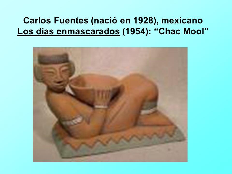 Carlos Fuentes (nació en 1928), mexicano Los días enmascarados (1954): Chac Mool