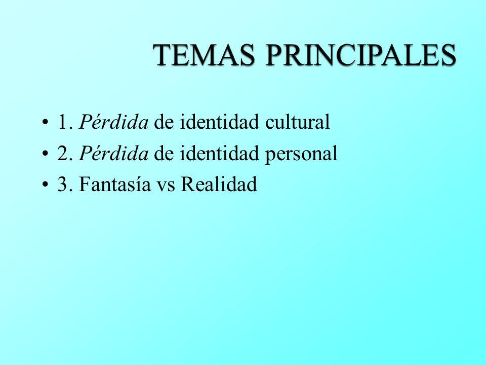 1. Pérdida de identidad cultural 2. Pérdida de identidad personal 3. Fantasía vs Realidad