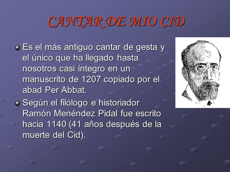 CANTAR DE MIO CID Es el más antiguo cantar de gesta y el único que ha llegado hasta nosotros casi íntegro en un manuscrito de 1207 copiado por el abad