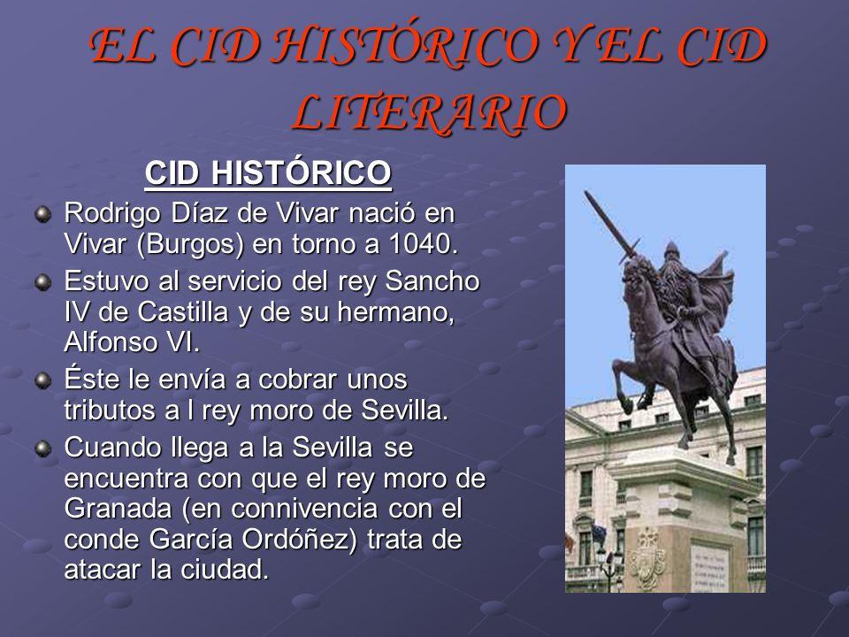 EL CID HISTÓRICO Y EL CID LITERARIO CID HISTÓRICO Rodrigo Díaz de Vivar nació en Vivar (Burgos) en torno a 1040. Estuvo al servicio del rey Sancho IV