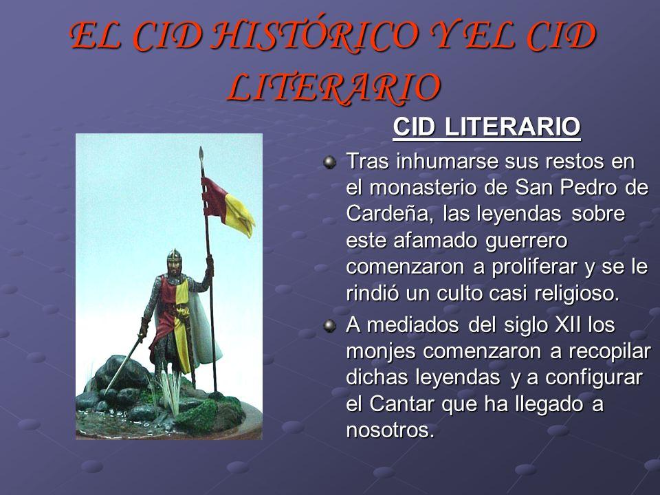 EL CID HISTÓRICO Y EL CID LITERARIO CID LITERARIO Tras inhumarse sus restos en el monasterio de San Pedro de Cardeña, las leyendas sobre este afamado