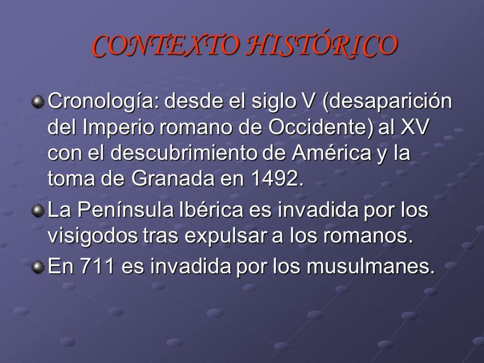 CONTEXTO HISTÓRICO Cronología: desde el siglo V (desaparición del Imperio romano de Occidente) al XV con el descubrimiento de América y la toma de Gra