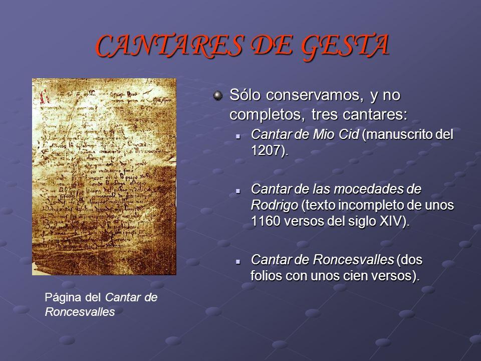 Sólo conservamos, y no completos, tres cantares: Cantar de Mio Cid (manuscrito del 1207). Cantar de Mio Cid (manuscrito del 1207). Cantar de las moced