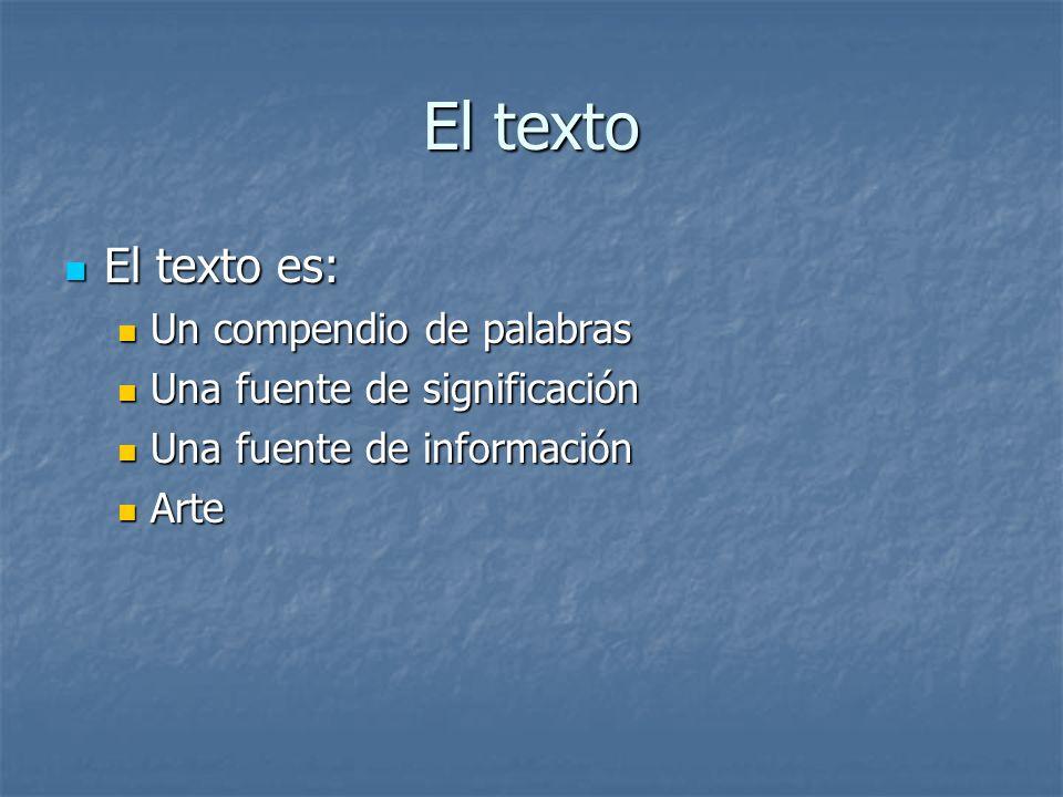 El texto El texto es: El texto es: Un compendio de palabras Un compendio de palabras Una fuente de significación Una fuente de significación Una fuent