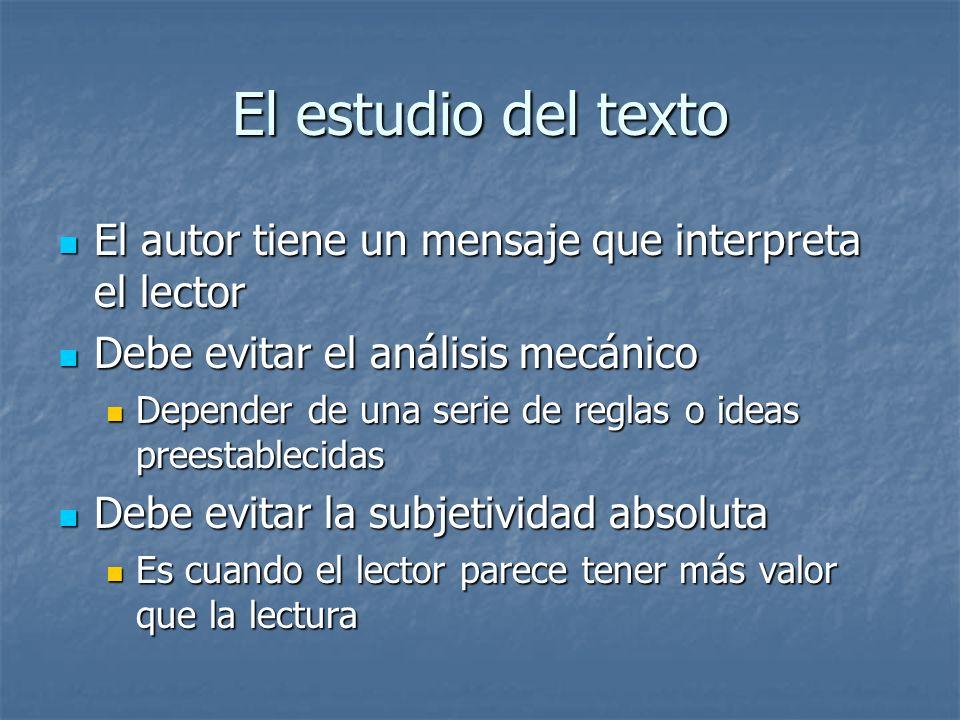 El estudio del texto El autor tiene un mensaje que interpreta el lector El autor tiene un mensaje que interpreta el lector Debe evitar el análisis mec