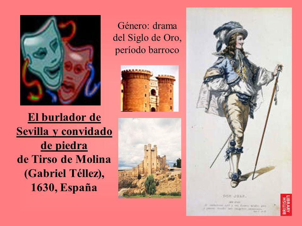 Género: drama del Siglo de Oro, período barroco El burlador de Sevilla y convidado de piedra de Tirso de Molina (Gabriel Téllez), 1630, España