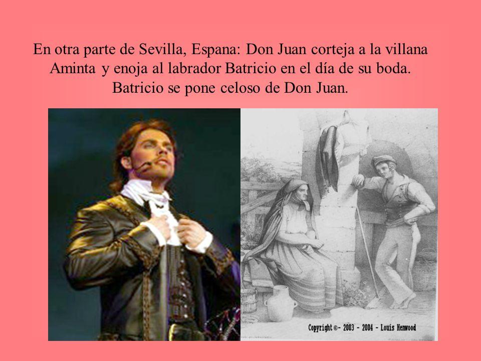 En otra parte de Sevilla, Espana: Don Juan corteja a la villana Aminta y enoja al labrador Batricio en el día de su boda. Batricio se pone celoso de D