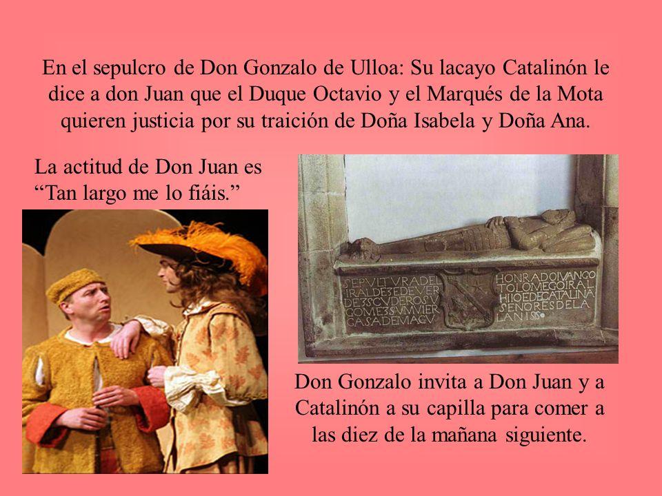 En el sepulcro de Don Gonzalo de Ulloa: Su lacayo Catalinón le dice a don Juan que el Duque Octavio y el Marqués de la Mota quieren justicia por su tr