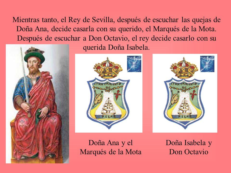 Mientras tanto, el Rey de Sevilla, después de escuchar las quejas de Doña Ana, decide casarla con su querido, el Marqués de la Mota. Después de escuch