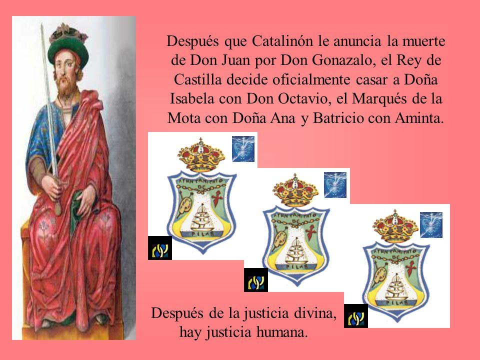 Después que Catalinón le anuncia la muerte de Don Juan por Don Gonazalo, el Rey de Castilla decide oficialmente casar a Doña Isabela con Don Octavio,