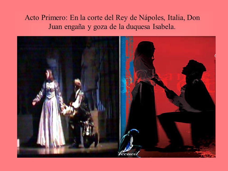 Acto Primero: En la corte del Rey de Nápoles, Italia, Don Juan engaña y goza de la duquesa Isabela.