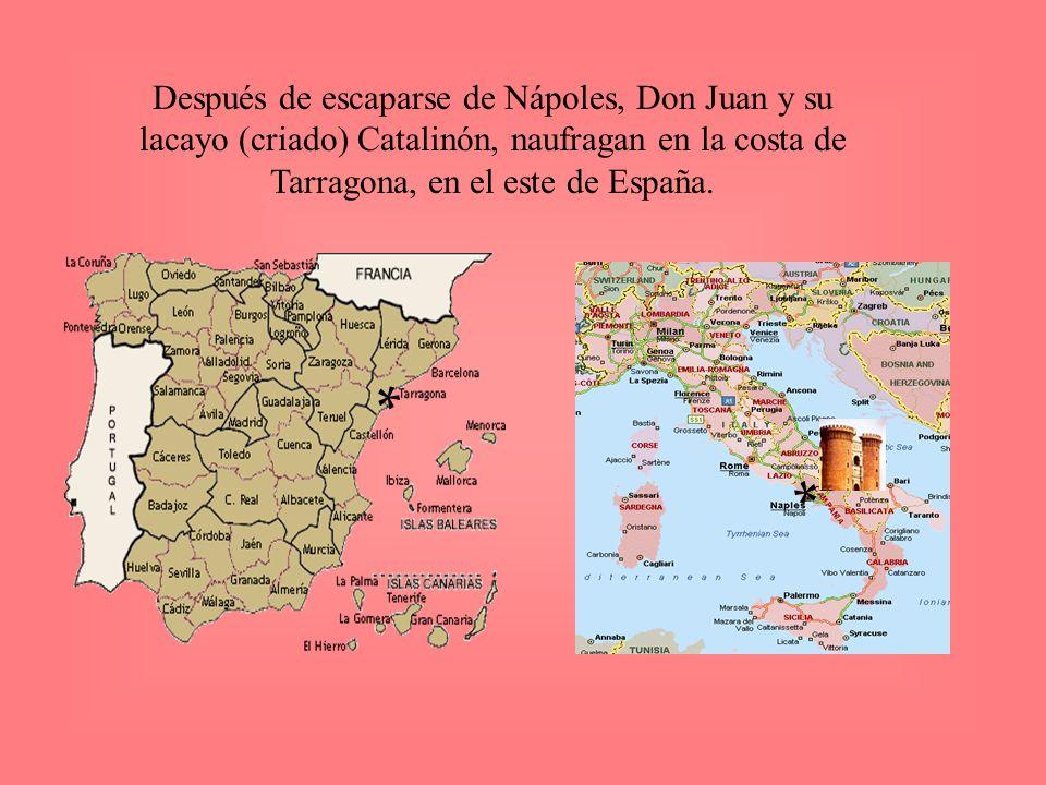 Después de escaparse de Nápoles, Don Juan y su lacayo (criado) Catalinón, naufragan en la costa de Tarragona, en el este de España. * *