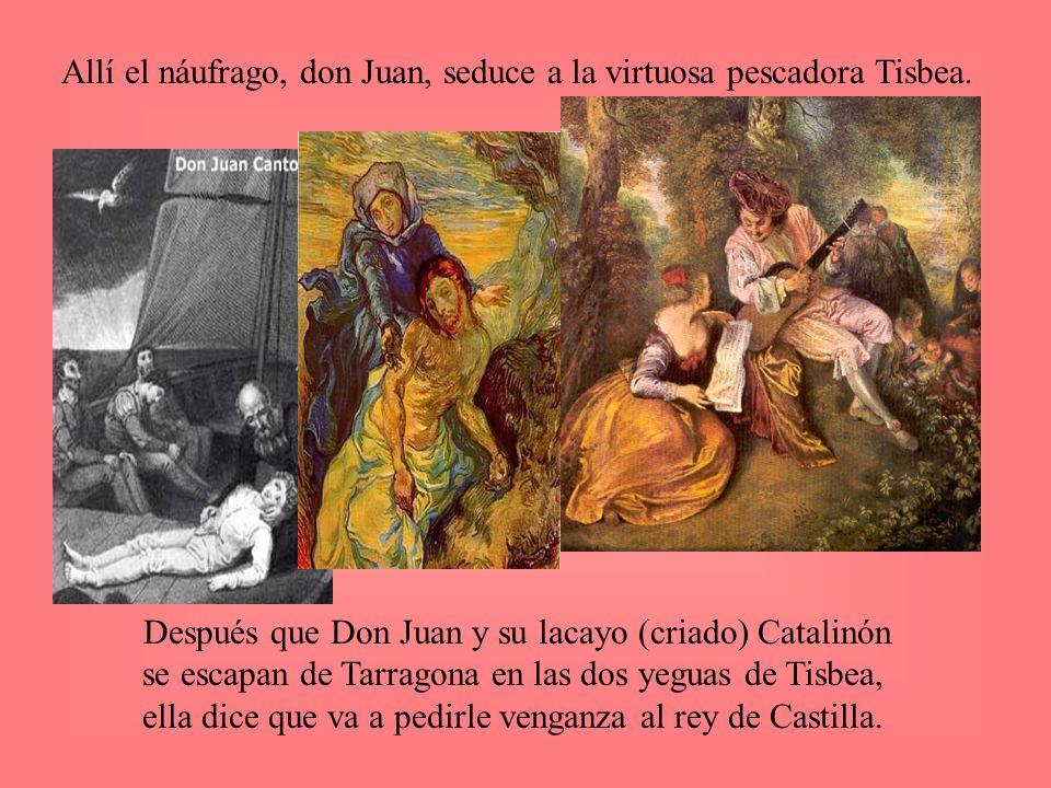 Allí el náufrago, don Juan, seduce a la virtuosa pescadora Tisbea. Después que Don Juan y su lacayo (criado) Catalinón se escapan de Tarragona en las