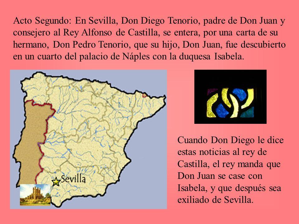 Acto Segundo: En Sevilla, Don Diego Tenorio, padre de Don Juan y consejero al Rey Alfonso de Castilla, se entera, por una carta de su hermano, Don Ped