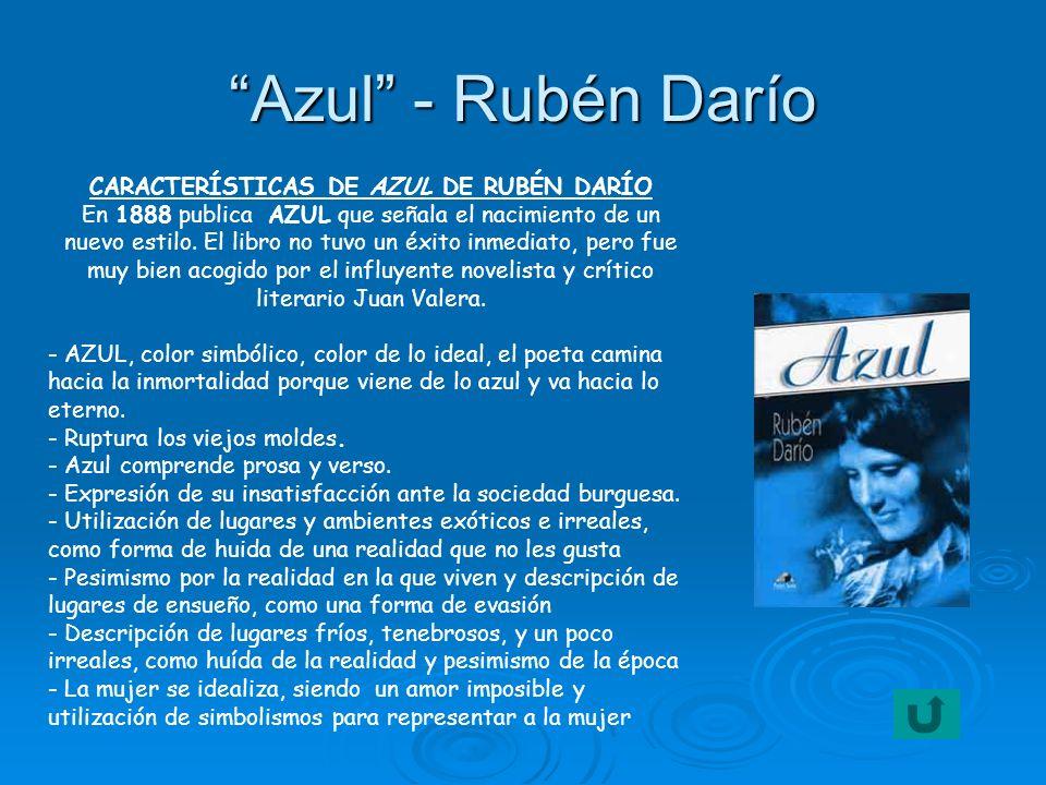 Azul - Rubén Darío CARACTERÍSTICAS DE AZUL DE RUBÉN DARÍO En 1888 publica AZUL que señala el nacimiento de un nuevo estilo. El libro no tuvo un éxito