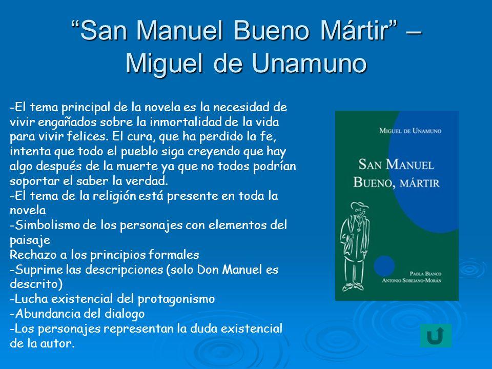 San Manuel Bueno Mártir – Miguel de Unamuno -El tema principal de la novela es la necesidad de vivir engañados sobre la inmortalidad de la vida para v