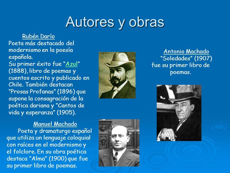 Autores y obras Rubén Darío Poeta más destacado del modernismo en la poesía española. Su primer éxito fue Azul (1888), libro de poemas y cuentos escri