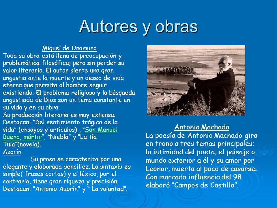 Autores y obras Miguel de Unamuno Toda su obra está llena de preocupación y problemática filosófica; pero sin perder su valor literario. El autor sien