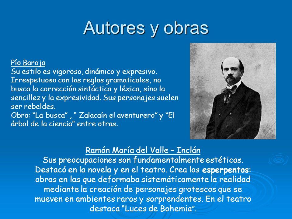 Autores y obras Pío Baroja Su estilo es vigoroso, dinámico y expresivo. Irrespetuoso con las reglas gramaticales, no busca la corrección sintáctica y