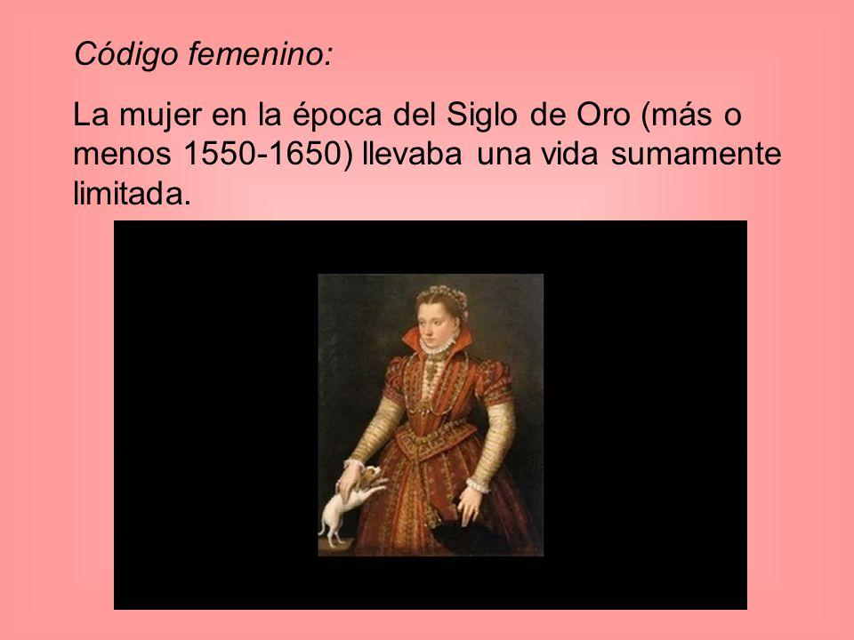 Código femenino: La mujer en la época del Siglo de Oro (más o menos 1550-1650) llevaba una vida sumamente limitada.