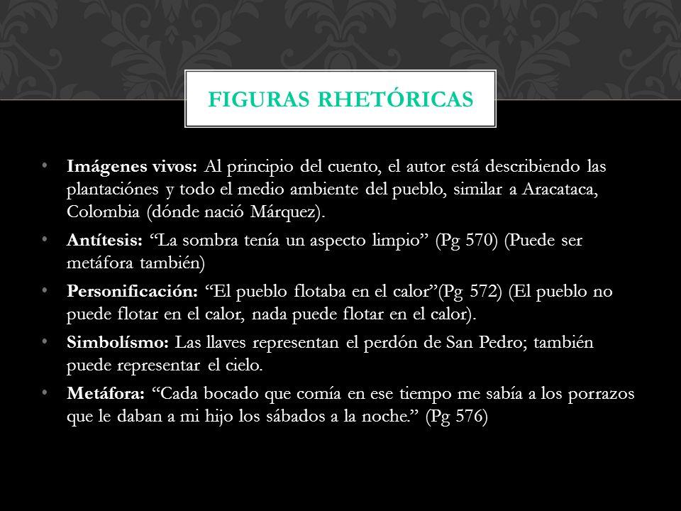 Imágenes vivos: Al principio del cuento, el autor está describiendo las plantaciónes y todo el medio ambiente del pueblo, similar a Aracataca, Colombia (dónde nació Márquez).