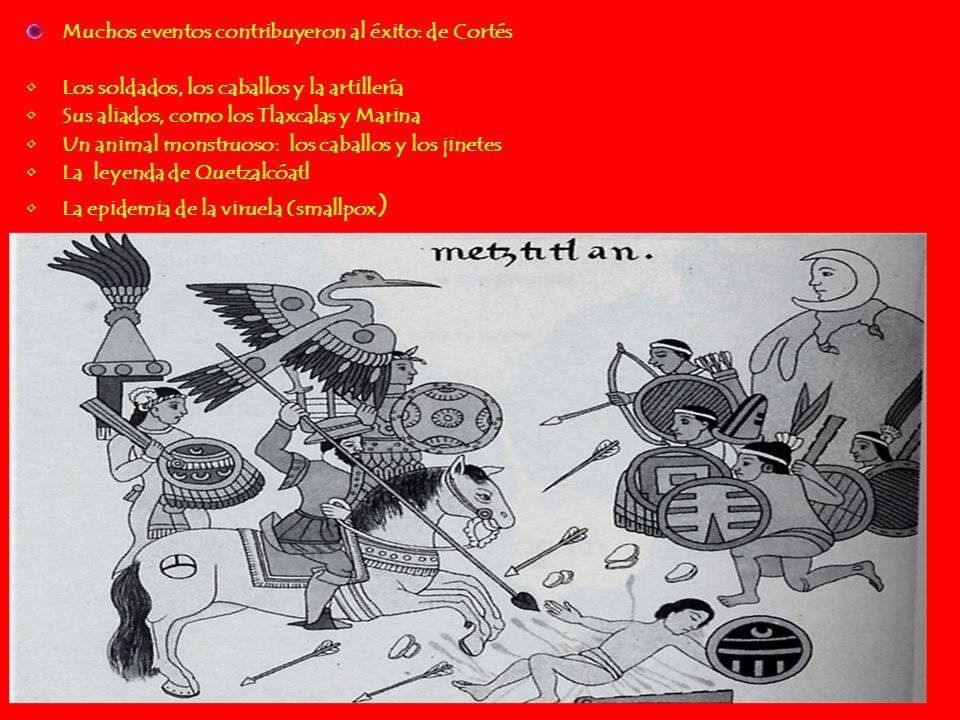 Muchos eventos contribuyeron al éxito: de Cortés Los soldados, los caballos y la artillería Sus aliados, como los Tlaxcalas y Marina Un animal monstru