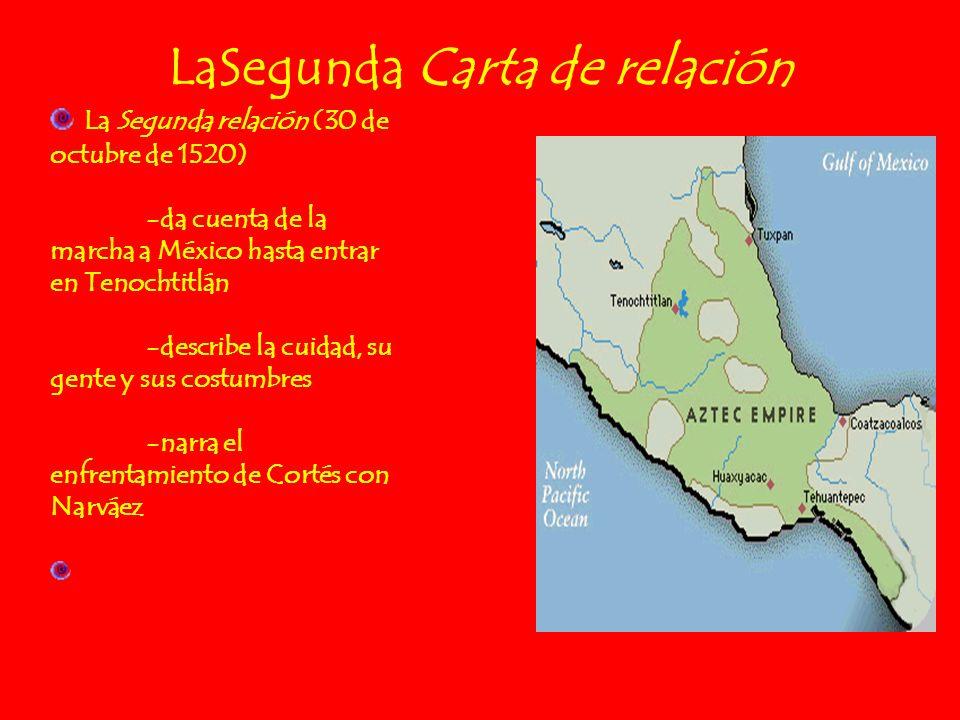 LaSegunda Carta de relación La Segunda relación (30 de octubre de 1520) -da cuenta de la marcha a México hasta entrar en Tenochtitlán -describe la cui
