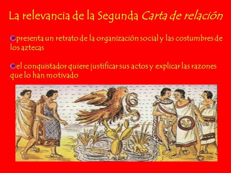 La relevancia de la Segunda Carta de relación presenta un retrato de la organización social y las costumbres de los aztecas el conquistador quiere jus