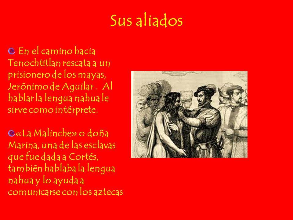 En el camino hacia Tenochtitlan rescata a un prisionero de los mayas, Jerónimo de Aguilar. Al hablar la lengua nahua le sirve como intérprete. «La Mal