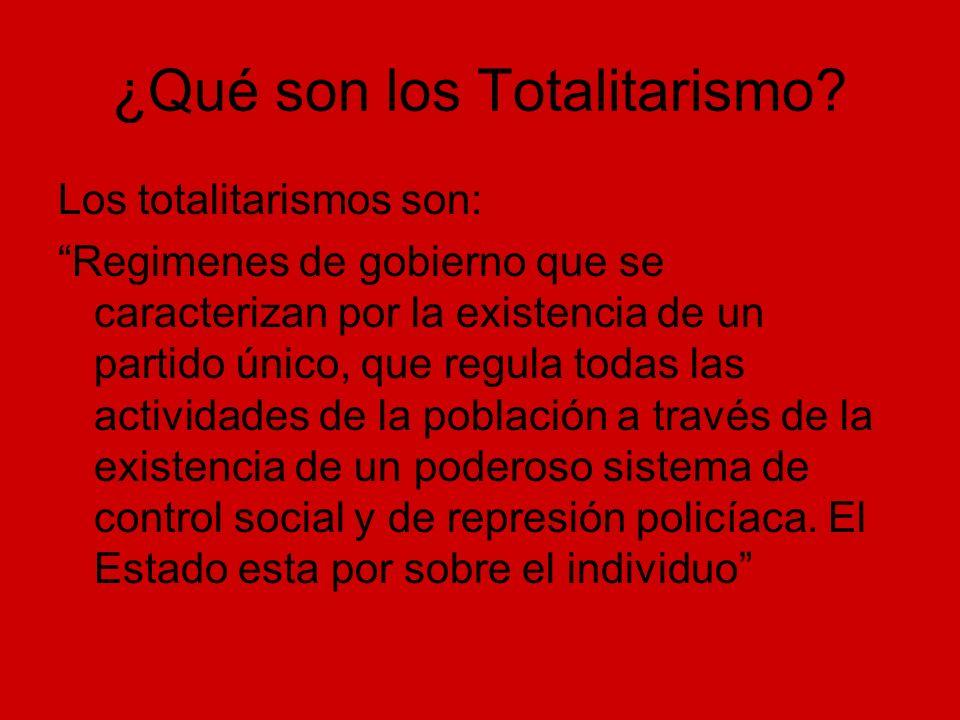 ¿Qué son los Totalitarismo? Los totalitarismos son: Regimenes de gobierno que se caracterizan por la existencia de un partido único, que regula todas