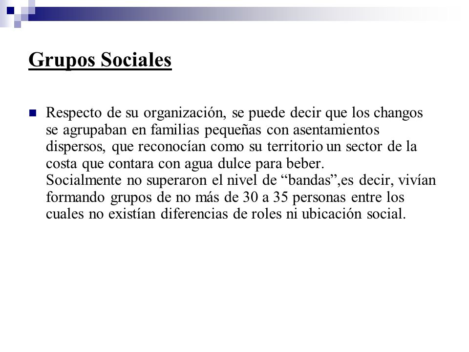 Grupos Sociales Respecto de su organización, se puede decir que los changos se agrupaban en familias pequeñas con asentamientos dispersos, que reconoc