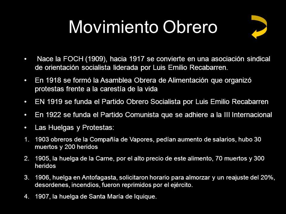 Movimiento Obrero Nace Nace la FOCH (1909), hacia 1917 se convierte en una asociación sindical de orientación socialista liderada por Luis Emilio Reca