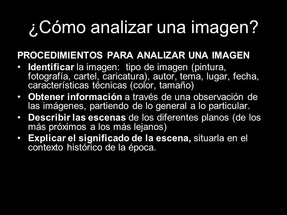 ¿Cómo analizar una imagen? PROCEDIMIENTOS PARA ANALIZAR UNA IMAGEN Identificar la imagen: tipo de imagen (pintura, fotografía, cartel, caricatura), au