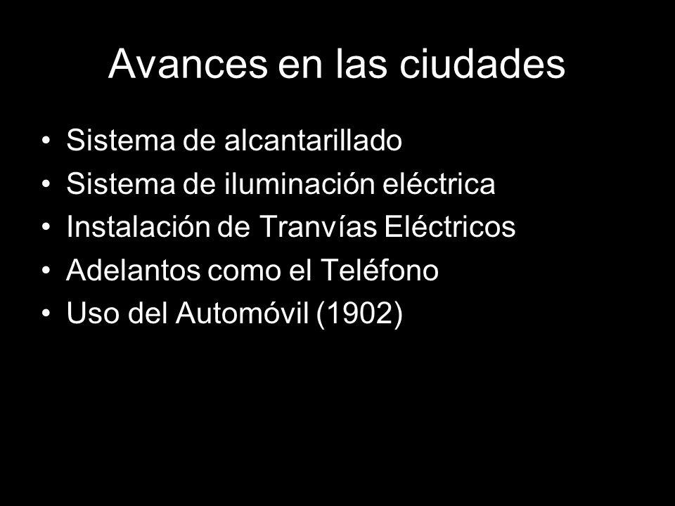 Avances en las ciudades Sistema de alcantarillado Sistema de iluminación eléctrica Instalación de Tranvías Eléctricos Adelantos como el Teléfono Uso d