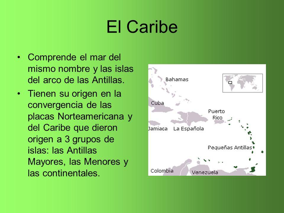 El Caribe Comprende el mar del mismo nombre y las islas del arco de las Antillas. Tienen su origen en la convergencia de las placas Norteamericana y d