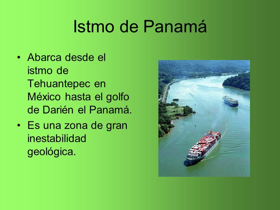 Istmo de Panamá Abarca desde el istmo de Tehuantepec en México hasta el golfo de Darién el Panamá. Es una zona de gran inestabilidad geológica.