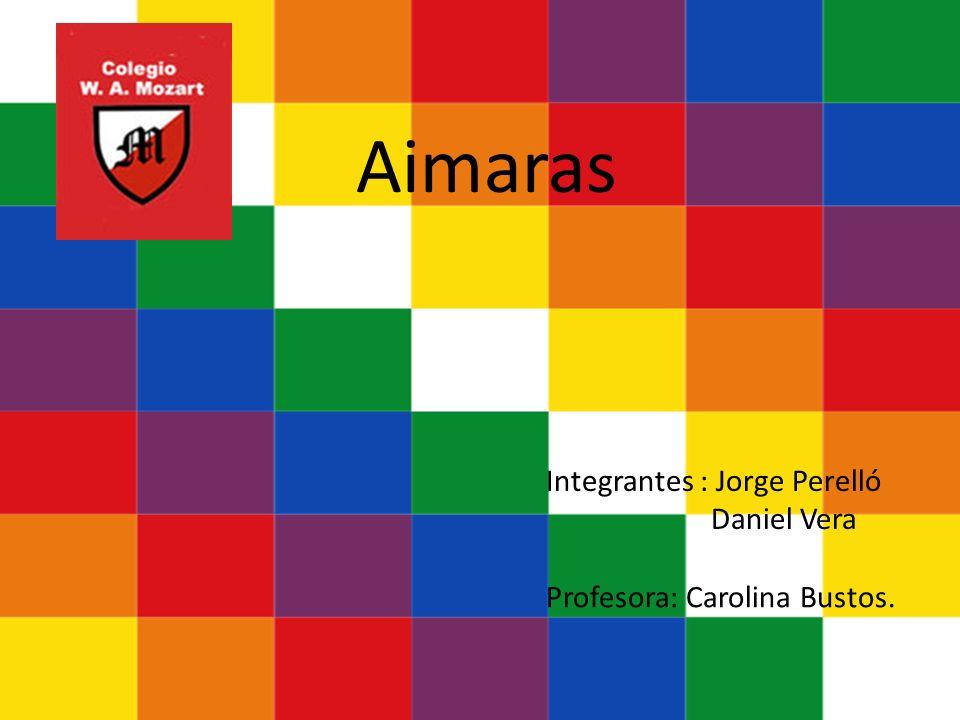 Aimaras Integrantes : Jorge Perelló Daniel Vera Profesora: Carolina Bustos.