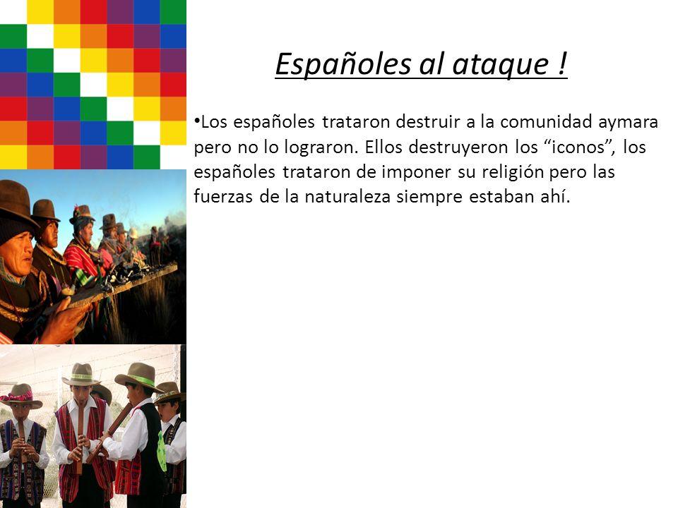 Españoles al ataque ! Los españoles trataron destruir a la comunidad aymara pero no lo lograron. Ellos destruyeron los iconos, los españoles trataron