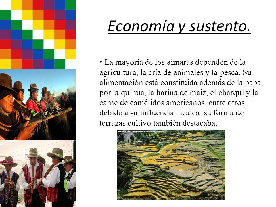 Economía y sustento. La mayoría de los aimaras dependen de la agricultura, la cría de animales y la pesca. Su alimentación está constituida además de