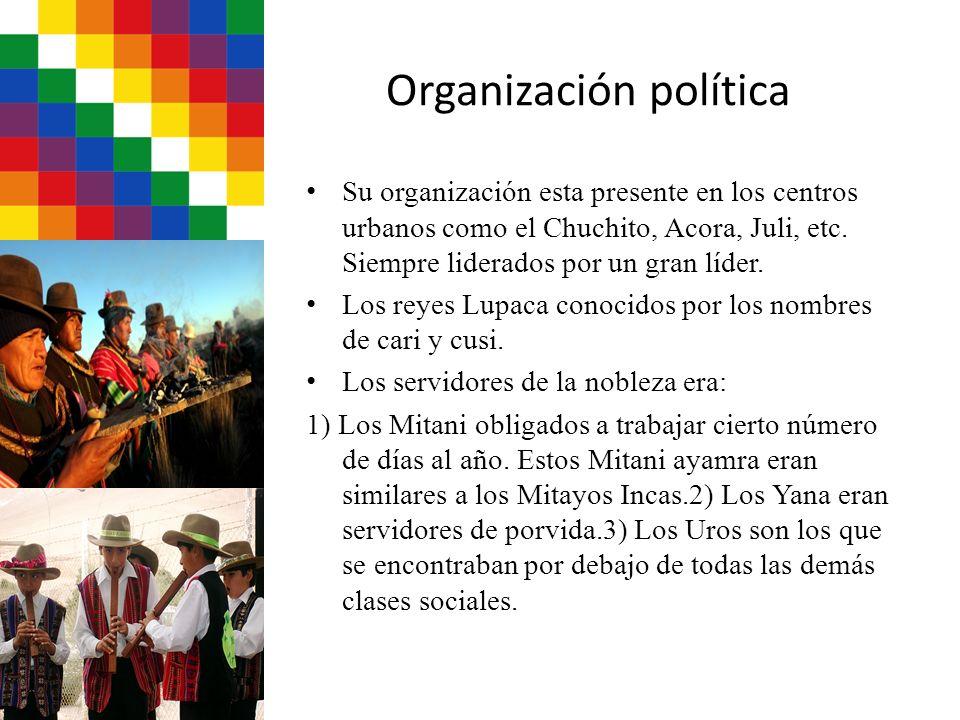 Organización política Su organización esta presente en los centros urbanos como el Chuchito, Acora, Juli, etc. Siempre liderados por un gran líder. Lo