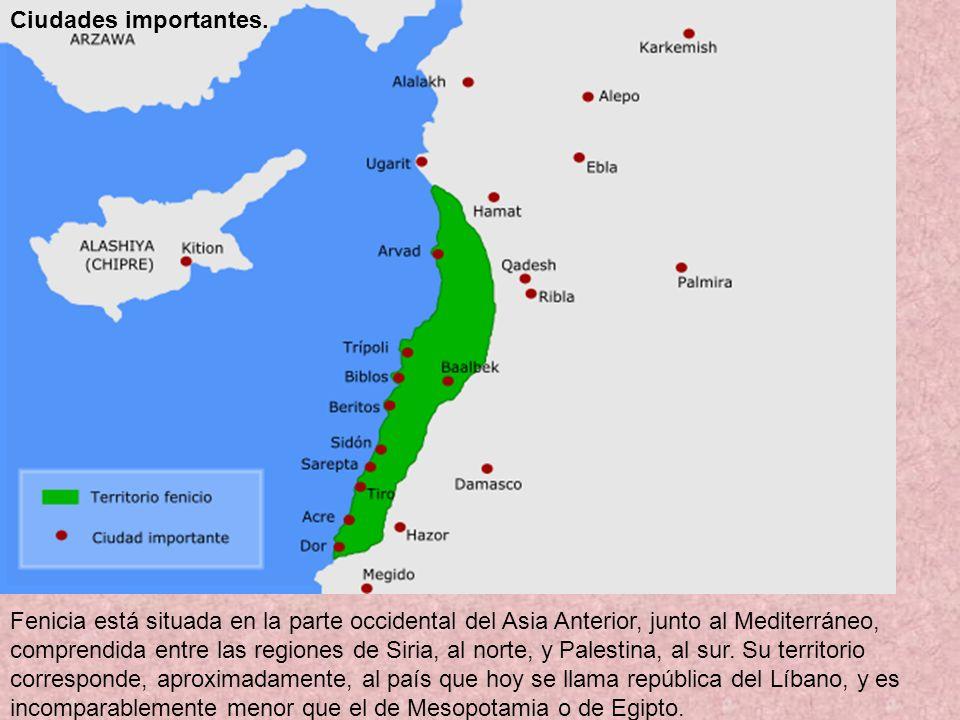 Ciudades importantes. Fenicia está situada en la parte occidental del Asia Anterior, junto al Mediterráneo, comprendida entre las regiones de Siria, a