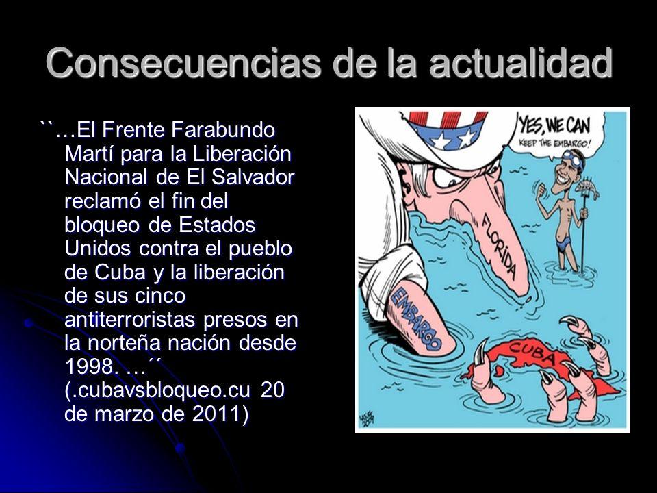 Consecuencias de la actualidad ``…El Frente Farabundo Martí para la Liberación Nacional de El Salvador reclamó el fin del bloqueo de Estados Unidos co