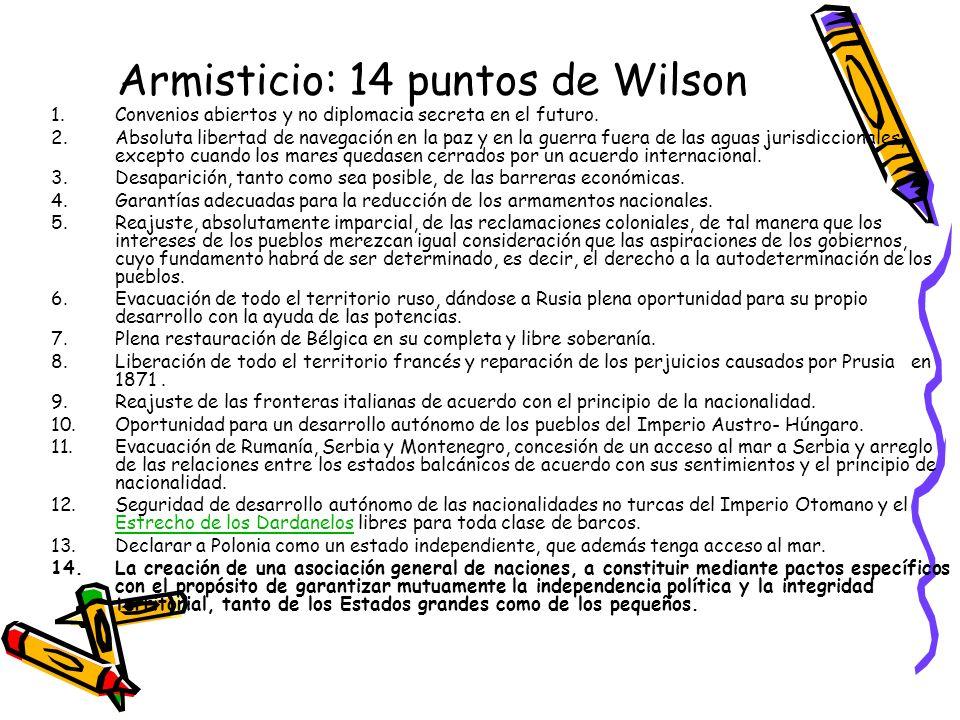 Armisticio: 14 puntos de Wilson 1.Convenios abiertos y no diplomacia secreta en el futuro. 2.Absoluta libertad de navegación en la paz y en la guerra