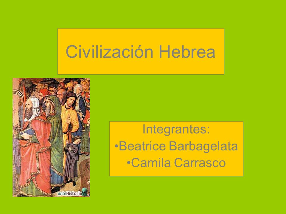 Civilización Hebrea Integrantes: Beatrice Barbagelata Camila Carrasco
