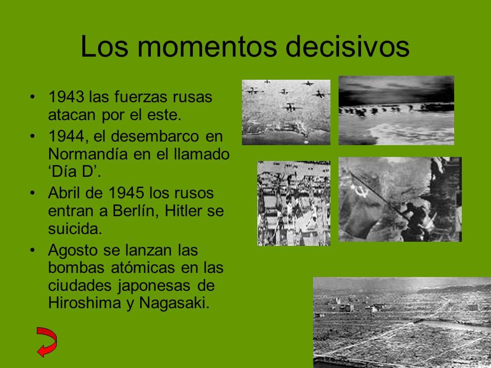 Los momentos decisivos 1943 las fuerzas rusas atacan por el este. 1944, el desembarco en Normandía en el llamado Día D. Abril de 1945 los rusos entran