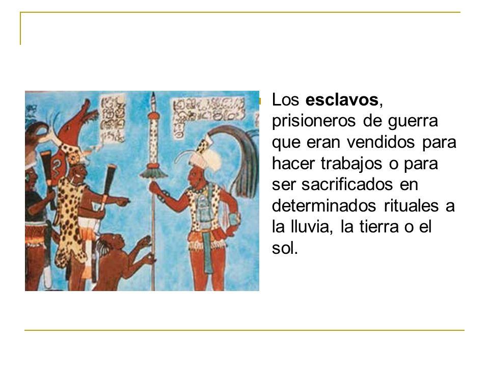 Los esclavos, prisioneros de guerra que eran vendidos para hacer trabajos o para ser sacrificados en determinados rituales a la lluvia, la tierra o el